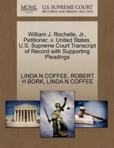 William J. Rochelle, JR., Petitioner, V. United States. U.S. Supreme Court Transcript of Record with Supporting Pleadings by Linda N. Coffee, Robert H. Bork - Paperback