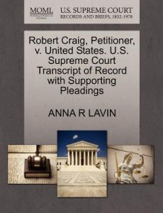 Robert Craig, Petitioner, V. United States. U.S. Supreme Court Transcript of Record with Supporting Pleadings by Anna R. Lavin - Paperback