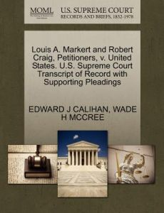 Louis A. Markert and Robert Craig, Petitioners, V. United States. U.S. Supreme Court Transcript of Record with Supporting Pleadings by Edward J. Calihan, Wade H. McCree - Paperback