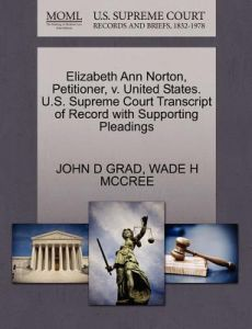 Elizabeth Ann Norton, Petitioner, V. United States. U.S. Supreme Court Transcript of Record with Supporting Pleadings by John D. Grad, Wade H. McCree - Paperback