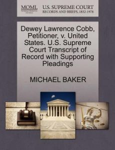 Dewey Lawrence Cobb, Petitioner, V. United States. U.S. Supreme Court Transcript of Record with Supporting Pleadings by Michael Baker - Paperback