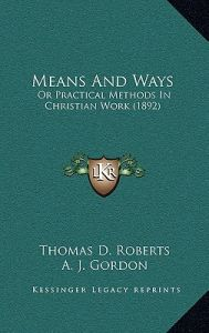 Means and Ways: Or Practical Methods in Christian Work (1892) by Thomas D. Roberts, A. J. Gordon - Paperback