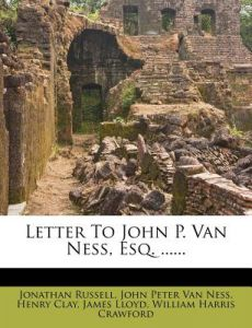 Letter to John P. Van Ness, Esq. ...... by Jonathan Russell, Henry Clay, John Peter Van Ness - Paperback