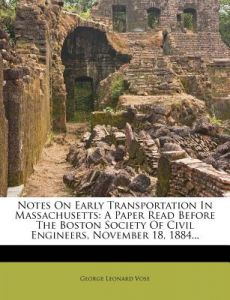 Notes on Early Transportation in Massachusetts: A Paper Read Before the Boston Society of Civil Engineers, November 18, 1884... by George Leonard Vose - Paperback