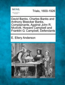 David Banks, Charles Banks and Anthony Bleecker Banks, Complainants, Against John R. McDivitt, Howard Campbell and Franklin G. Campbell, Defendants by E. Ellery Anderson - Paperback