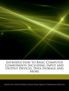 Introduction to Basic Computer Components Including Input and Output Devices, Data Storage and More by Laura Vermon - Paperback