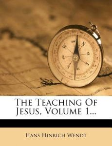 The Teaching of Jesus, Volume 1... by Hans Hinrich Wendt - Paperback