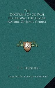 The Doctrine of St. Paul Regarding the Divine Nature of Jesus Christ by T. S. Hughes - Hardcover