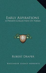 Early Aspirations: A Private Collection of Poems by Robert Draper - Hardcover