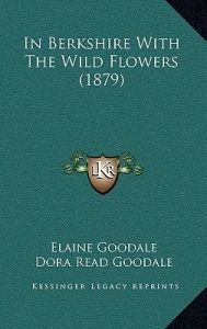 In Berkshire with the Wild Flowers (1879) by Elaine Goodale, Dora Read Goodale, William Hamilton Gibson - Hardcover