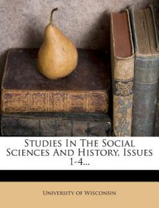 Studies in the Social Sciences and History, Issues 1-4... by University Of Wisconsin - Paperback
