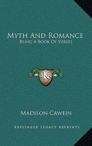 Myth and Romance: Being a Book of Verses by Madison Julius Cawein - Hardcover