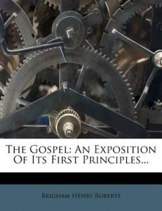 The Gospel: An Exposition of Its First Principles... by Brigham Henry Roberts - Paperback