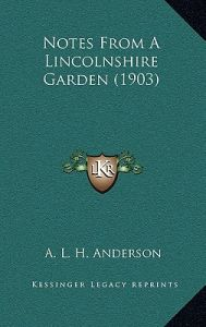 Notes from a Lincolnshire Garden (1903) by A. L. H. Anderson - Hardcover
