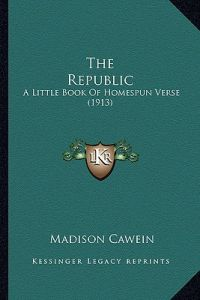 The Republic: A Little Book of Homespun Verse (1913) by Madison Julius Cawein - Hardcover