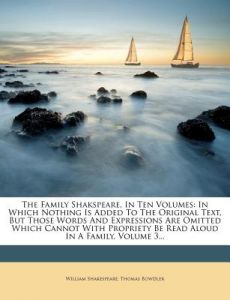 The Family Shakspeare, in Ten Volumes: In Which Nothing Is Added to the Original Text, But Those Words and Expressions Are Omitted Which Cannot with P by William Shakespeare, Thomas Bowdler - Paperback