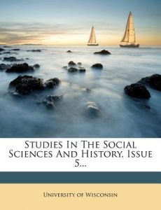 Studies in the Social Sciences and History, Issue 5... by University Of Wisconsin - Paperback