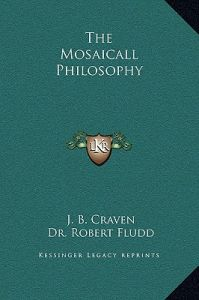 The Mosaicall Philosophy by J. B. Craven, Robert Fludd - Hardcover