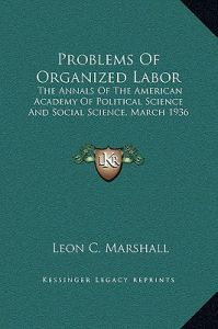 Problems of Organized Labor: The Annals of the American Academy of Political Science and Social Science, March 1936 by Leon C. Marshall - Hardcover