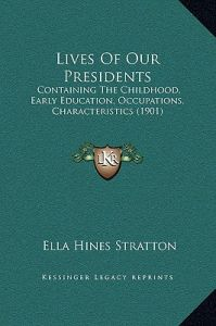 ccd3a3c59de Lives of Our Presidents  Containing the Childhood