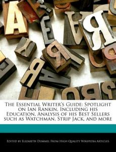 The Essential Writer's Guide: Spotlight on Ian Rankin, Including His Education, Analysis of His Best Sellers Such as Watchman, Strip Jack, and More by Elizabeth Dummel - Paperback