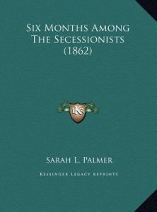 Six Months Among the Secessionists (1862) by Sarah L. Palmer - Hardcover