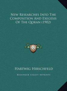 New Researches Into the Composition and Exegesis of the Qoran (1902) by Hartwig Hirschfeld - Hardcover