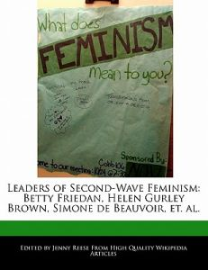 Leaders of Second-Wave Feminism: Betty Friedan, Helen Gurley Brown, Simone de Beauvoir, Et. Al. by Jenny Reese - Paperback