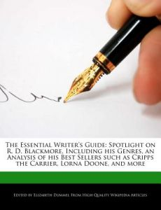 The Essential Writer's Guide: Spotlight on R. D. Blackmore, Including His Genres, an Analysis of His Best Sellers Such as Cripps the Carrier, Lorna by Elizabeth Dummel - Paperback