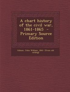 A Chart History of the Civil War, 1861-1865 by John William 1841- [From Old Ca Gibson - Paperback