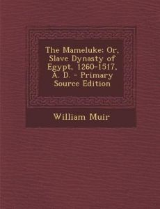 Mameluke; Or, Slave Dynasty of Egypt, 1260-1517, A. D. by William Muir - Paperback