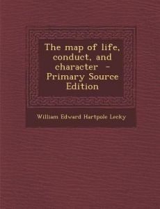 Map of Life, Conduct, and Character by William Edward Hartpole Lecky - Paperback