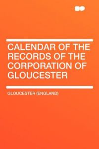 Calendar of the Records of the Corporation of Gloucester by Gloucester (England) - Paperback