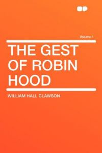 The Gest of Robin Hood Volume 1 by William Hall Clawson - Paperback