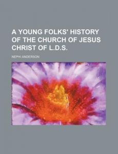 A Young Folks' History of the Church of Jesus Christ of L.D.S. by Nephi Anderson - Paperback