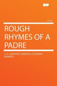 Rough Rhymes of a Padre by G. a. (Geoffrey Ankete Studdert-Kennedy - Paperback