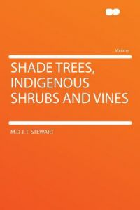 Shade Trees, Indigenous Shrubs and Vines by M. D. J. T. Stewart - Paperback