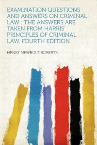 Examination Questions and Answers on Criminal Law: The Answers Are Taken from Harris' Principles of Criminal Law, Fourth Edition by Henry Newbolt Roberts - Paperback