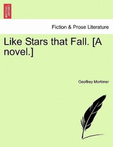 Like Stars That Fall. [A Novel.] by Geoffrey Mortimer - Paperback