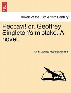 Peccavi! Or, Geoffrey Singleton's Mistake. a Novel. by Arthur George Frederick Griffiths - Paperback