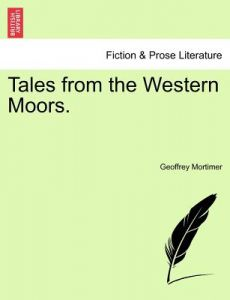 Tales from the Western Moors. by Geoffrey Mortimer - Paperback