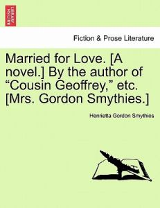 Married for Love. [A Novel.] the Author of