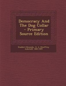 Democracy and the Dog Collar - Primary Source Edition by G. a. (Geoffrey Ankete Studdert-Kennedy - Paperback