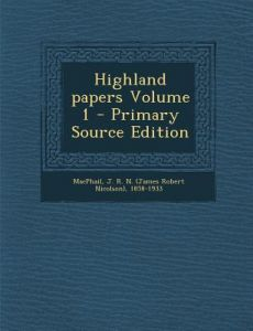 Highland Papers Volume 1 - Primary Source Edition by J. R. N. (James Robert Nicolso MacPhail - Paperback