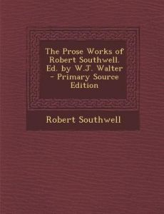 The Prose Works of Robert Southwell. Ed. W.J. Walter by Robert Southwell - Paperback