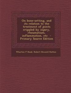 On Bone-Setting, and Its Relation to the Treatment of Joints Crippled Injury, Rheumatism, Inflammation, Etc by Wharton P. Hood, Robert Howard Hutton - Paperback