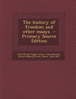 The History Of Freedom And Other Essays Primary Source Edition By