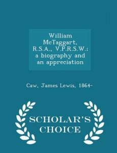 William McTaggart, R.S.A., V.P.R.S.W.; A Biography and an Appreciation - Scholar's Choice Edition by James Lewis Caw - Paperback