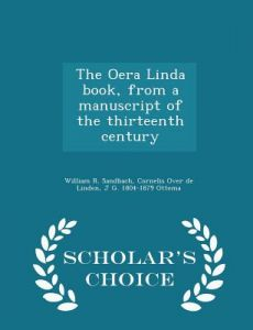 The Oera Linda Book, from a Manuscript of the Thirteenth Century - Scholar's Choice Edition by William R. Sandbach, Cornelis Over De Linden, J. G. 1804-1879 Ottema - Paperback