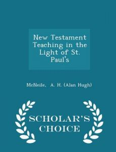 New Testament Teaching in the Light of St. Paul's - Scholar's Choice Edition by McNeile A. H. (Alan Hugh) - Paperback